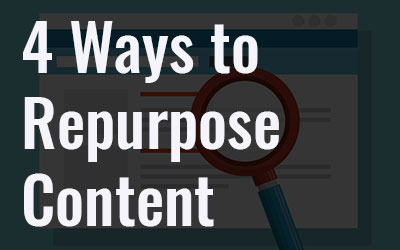 4 Ways to Repurpose Existing Content